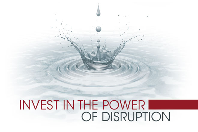 Invest in the Power of Disruption