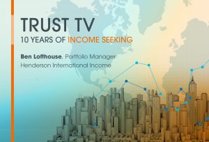 Trust TV: Henderson International Income Trust – 10 years of income seeking