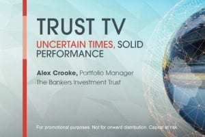 Trust TV: The Bankers Investment Trust – Uncertain Times, Strong Performance
